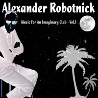 Alexander Robotnick - Music for an Imaginary Club - Vol.1