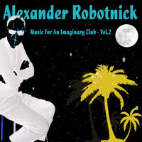 Alexander Robotnick - Music for an Imaginary Club - Vol.2