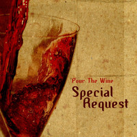 Special Request - Pour The Wine