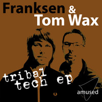 Franksen & Tom Wax - Tribal Tech EP