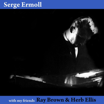 Serge Ermoll - With My Friends Herb Ellis & Ray Brown