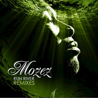 Mozez - Run River (Remixes)