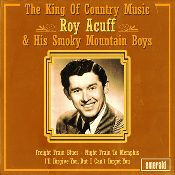Roy Acuff & His Smoky Mountain Boys - The King of Country Music