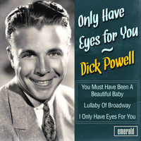 Dick Powell - Only Have Eyes for You