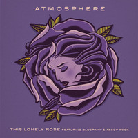 Atmosphere - This Lonely Rose (feat. Blueprint & Aesop Rock) (Explicit)