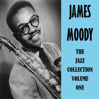 James Moody - The Jazz Collection Vol. 1