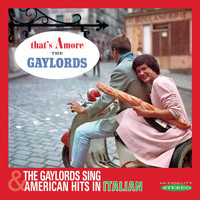 The Gaylords - That's Amore / The Gaylords Sing American Hits in Italian