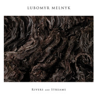Lubomyr Melnyk - Melnyk: Rivers and Streams