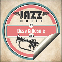 Dizzy Gillespie - Jazzmatic by Dizzy Gillespie, Vol. 2