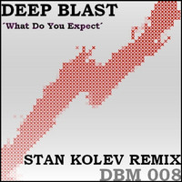 Deep Blast - What Do You Expect