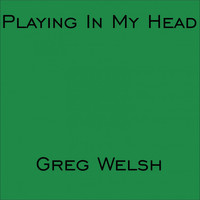 Greg Welsh - Playing in My Head