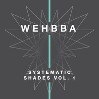 Wehbba - Systematic Shades, Vol. 1