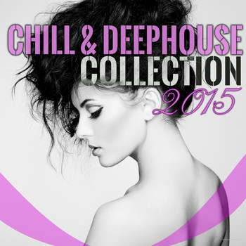 Various Artists - Chill & Deephouse Collection 2015 (Explicit)