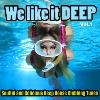Various Artists - We Like It Deep, Vol. 1 - Soulful and Delicious Deep House Clubbing Tunes (Explicit)