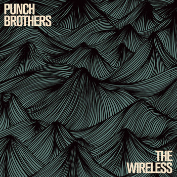 Punch Brothers - The Wireless