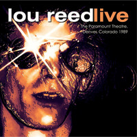 Lou Reed - Live at the Paramount Theatre, Denver, 1989 - FM Radio Broadcast