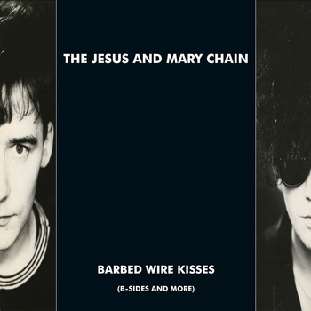 The Jesus And Mary Chain - Barbed Wire Kisses (B-Sides and More) (Explicit)