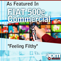 "APM Music - Feeling Filthy (As Featured in the ""FIAT 500e Commercial"") - Single"