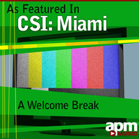 "APM Music - A Welcome Break (As Featured in ""CSI: Miami"") - Single"