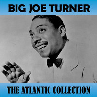 Big Joe Turner - The Atlantic Collection