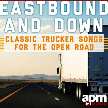 Dave Dudley - Eastbound and Down: Classic Trucker Songs for the Open Road