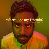 Abhi the Nomad - Where Are My Friends?