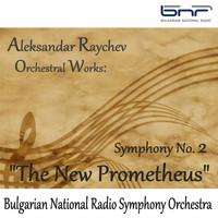 "Bulgarian National Radio Symphony Orchestra - Aleksandar Raychev, Orchestral Works: Symphony No. 2, ""The New Prometheus"""