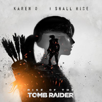 "Karen O - I Shall Rise (From ""Rise of the Tomb Raider"")"