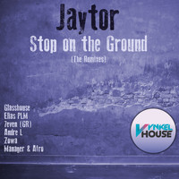 Jaytor - Stop on the Ground (The Remixes)
