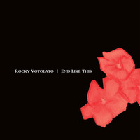 Rocky Votolato - End Like This