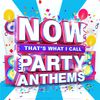 NOW That's What I Call Party Anthems by Various
