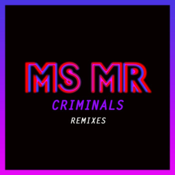 Ms Mr - Criminals Remixes