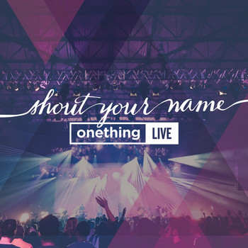 Onething Live - Shout Your Name (Live)