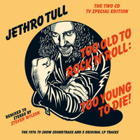 Jethro Tull - Too Old to Rock 'n' Roll: Too Young to Die! (The TV Special Edition)