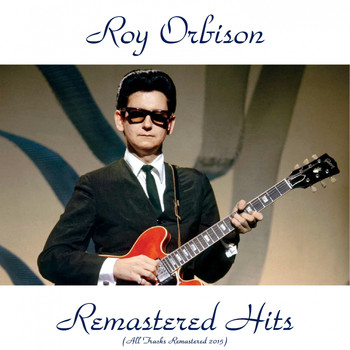 Roy Orbison - Remastered Hits