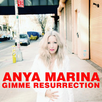 Anya Marina - Gimme Resurrection