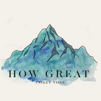 Corey Voss - How Great