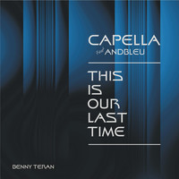 Capella - This Is Our Last Time (feat. Andbleu)