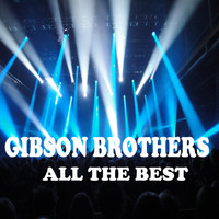 Gibson Brothers - All the Best