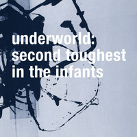 Underworld - Second Toughest In The Infants (Remastered)