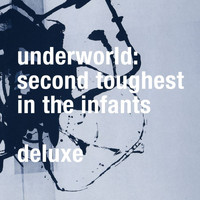 Underworld - Second Toughest In The Infants (Deluxe / Remastered)