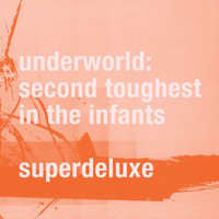 Underworld - Second Toughest In The Infants (Super Deluxe / Remastered)