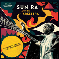 Sun Ra - Gilles Peterson Presents Sun Ra And His Arkestra: To Those Of Earth... And Other Worlds