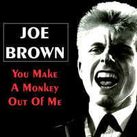 Joe Brown - You Make a Monkey out of Me
