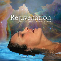 Phil Thornton - Rejuvenation - Beyond the Edge of Dreams