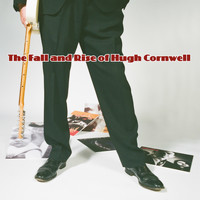 Hugh Cornwell - The Fall and Rise of Hugh Cornwell