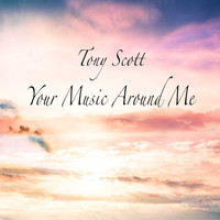 Tony Scott - Your Music Around Me