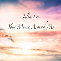 Julia Lee - Your Music Around Me