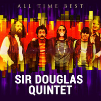 Sir Douglas Quintet - All Time Best: Sir Douglas Quintet