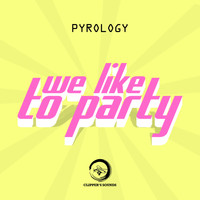 Pyrology - We Like to Party